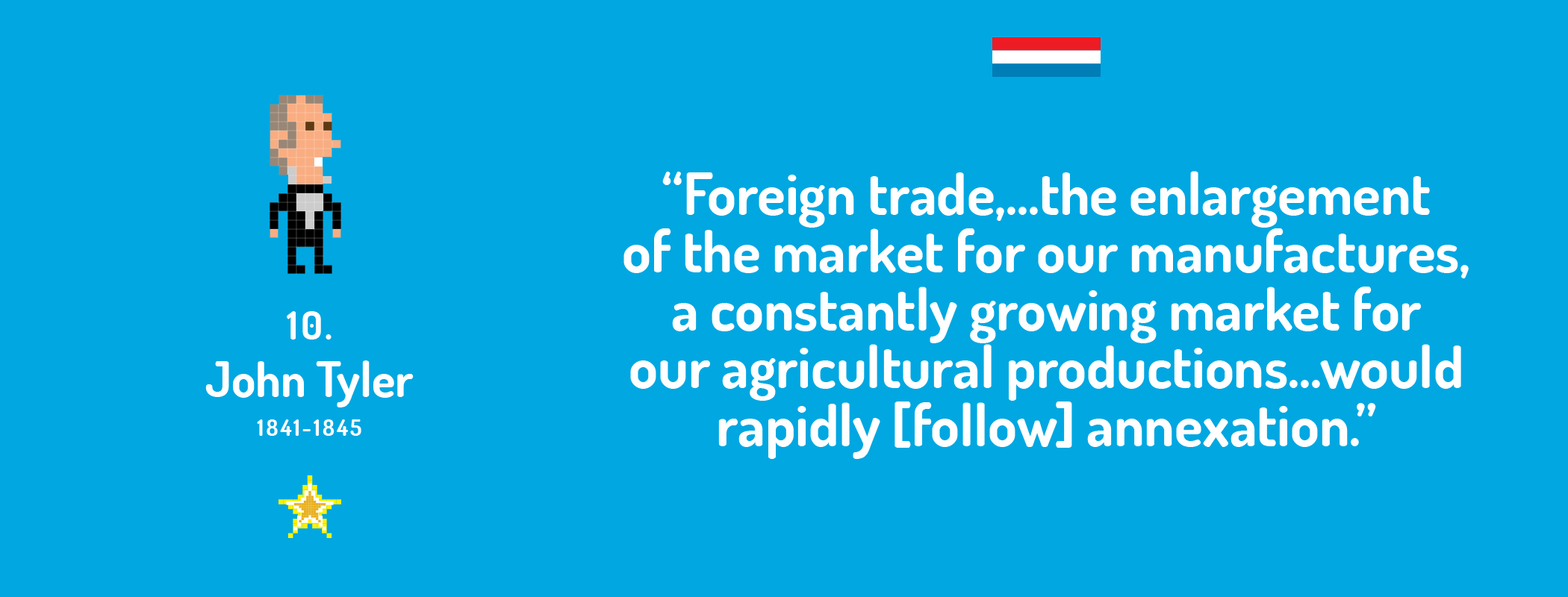 """Foreign trade, ... the enlargement of the market for our manufactures, a constantly growing market for our agricultural productions ... would rapidly [follow] annexation."""
