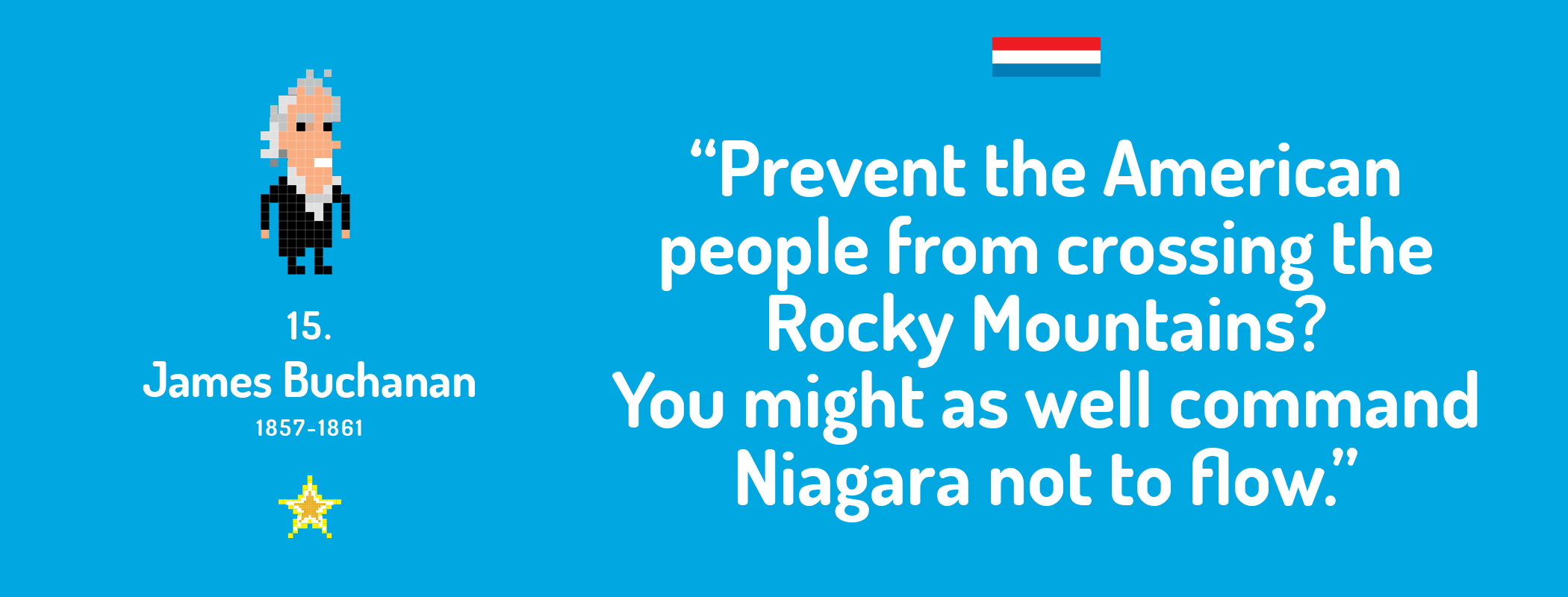 Prevent the American people from crossing the Rocky Mountains? You might as well command Niagara not to flow.