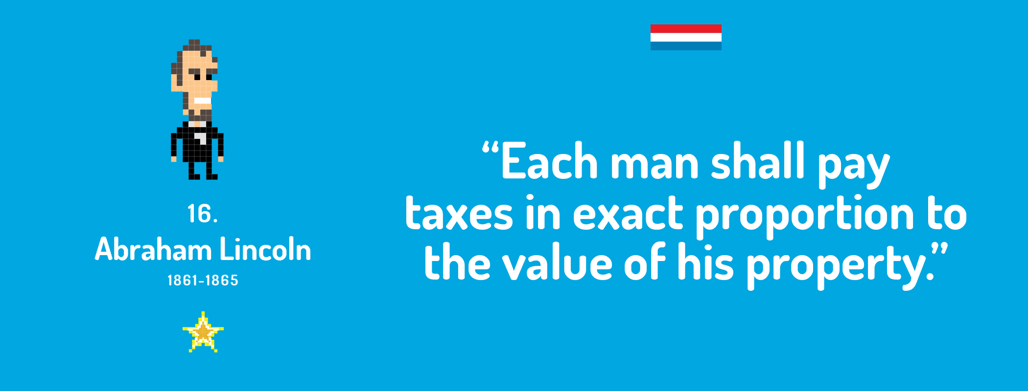 Each man shall pay taxes in exact proportion to the value of his property.