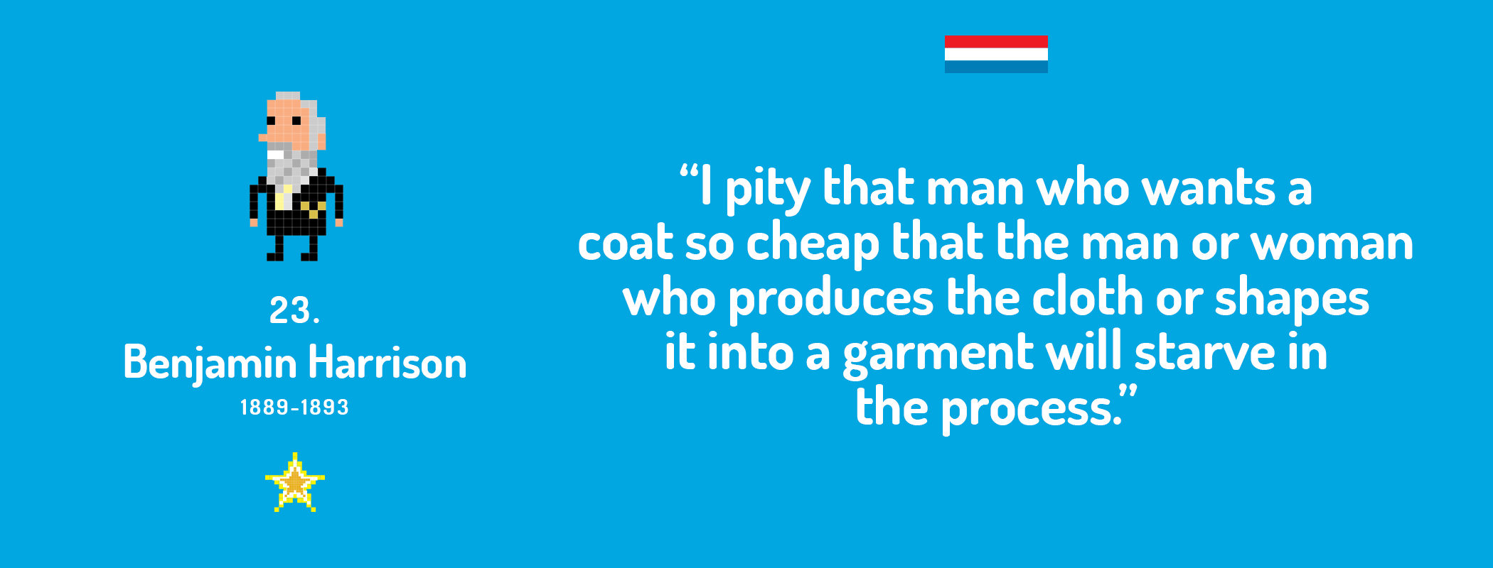 I pity that man who wants a coat so cheap that the man or woman who produces the cloth or shapes it into a garment will starve in the process.
