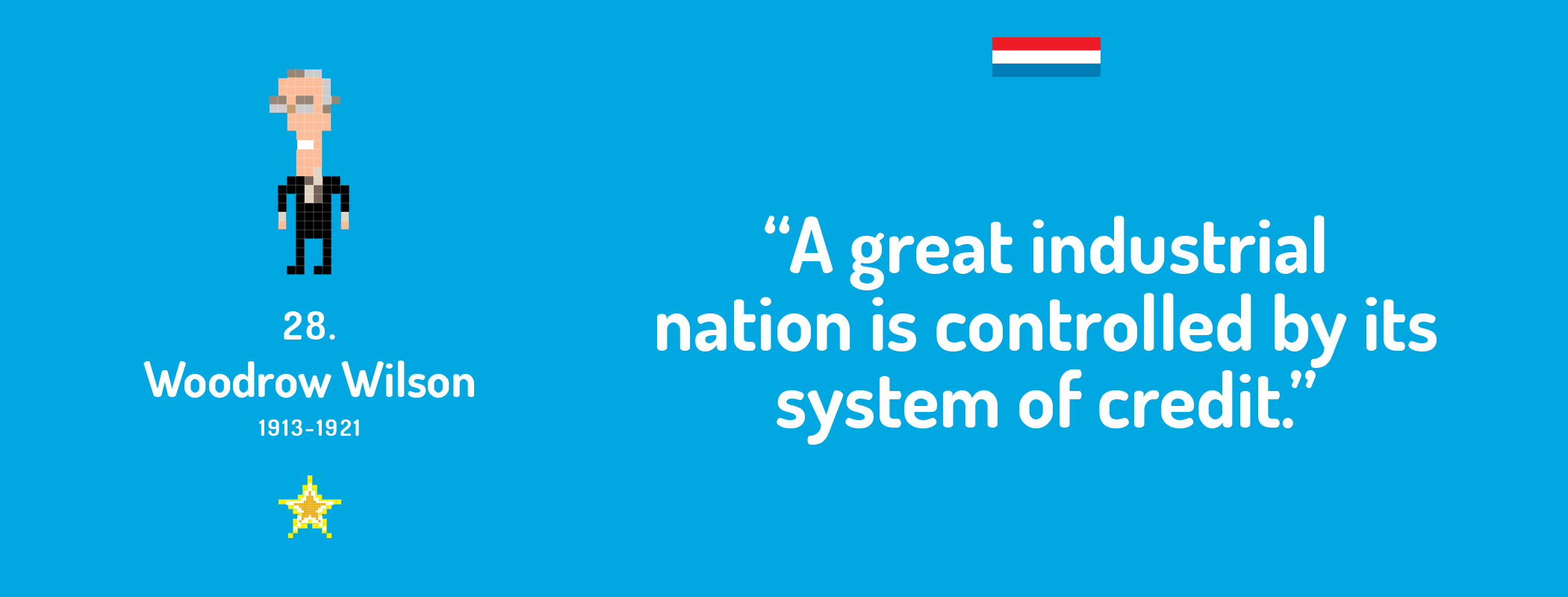 A great industrial nation is controlled by its system of credit.