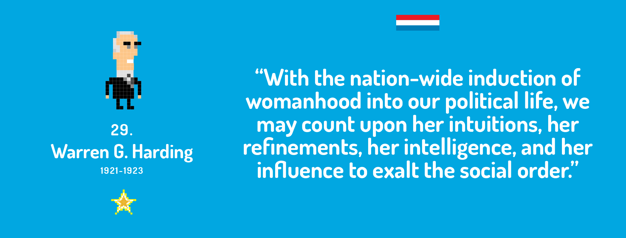With the nation-wide induction of womanhood into our political life, we may count upon her intuitions, her refinements, her intelligence, and her influence to exalt the social order.